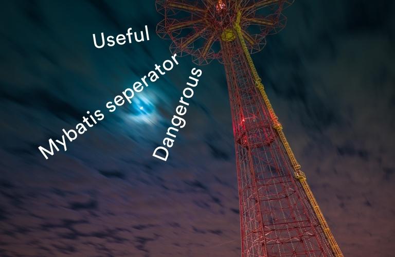 my-batis-seperator-useful-and-dangerous